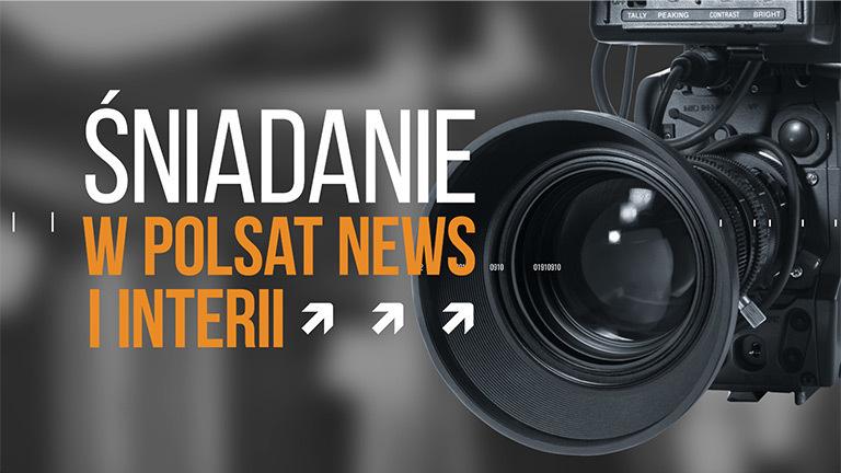 Śniadanie w Polsat News i Interii